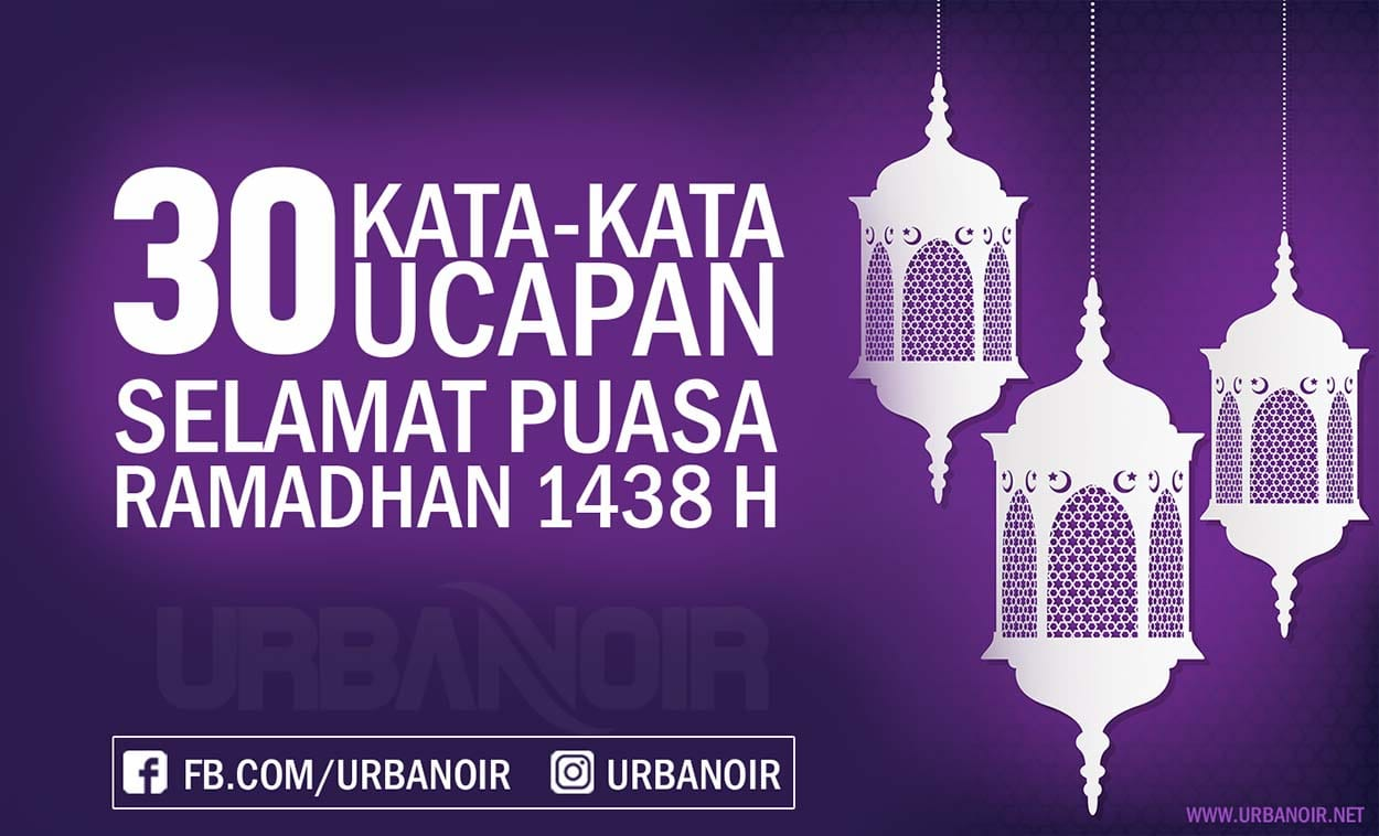 30 Kata-Kata ucapan menyambut Bulan Suci Ramadhan 2017 – Urbanoir