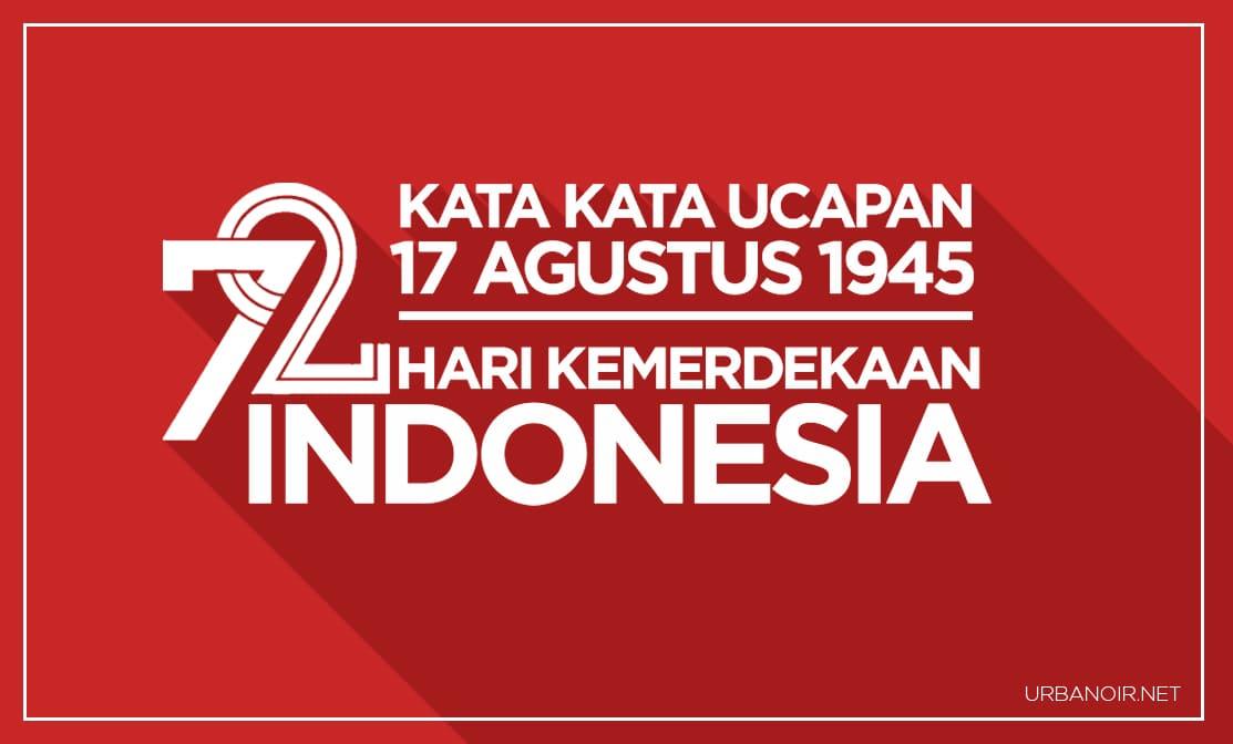 72 Kata Kata Ucapan Hari Kemerdekaan Indonesia 17 Agustus 2017