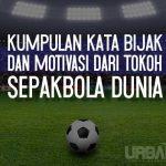 Kumpulan Kata Bijak dan Motivasi dari Tokoh Sepakbola Dunia